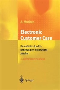 Electronic Customer Care: Die Anbieter-Kunden-Beziehung im Informationszeitalter by Andreas Muther
