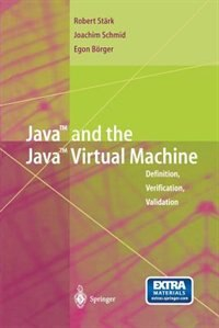 Java and the Java Virtual Machine: Definition, Verification, Validation by Robert F. Stärk