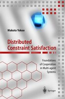 Distributed Constraint Satisfaction: Foundations of Cooperation in Multi-agent Systems