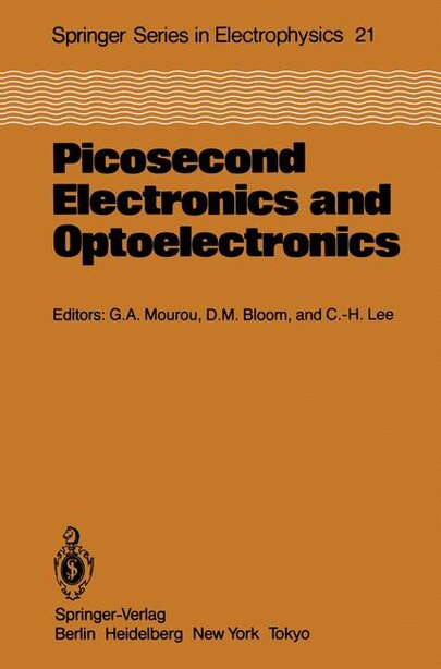 Picosecond Electronics and Optoelectronics: Proceedings Of The Topical Meeting Lake Tahoe, Nevada, March 13-15, 1985 by Gerard A. Mourou