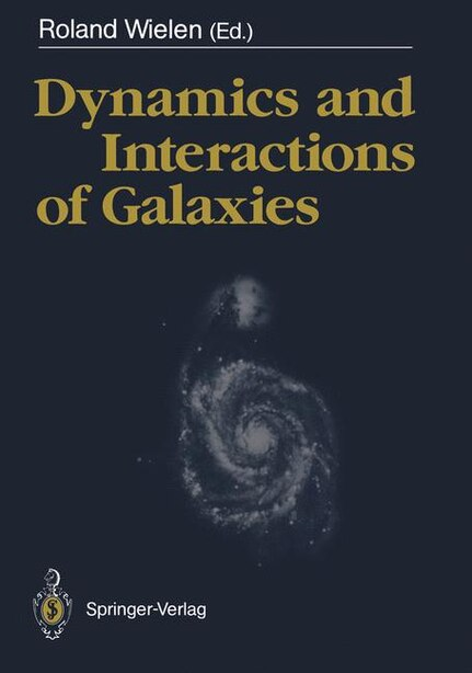 Dynamics and Interactions of Galaxies: Proceedings Of The International Conference, Heidelberg, 29 May - 2 June 1989 by Roland Wielen