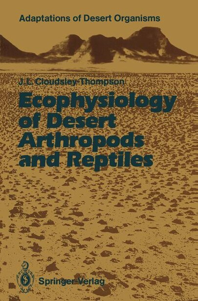 Ecophysiology of Desert Arthropods and Reptiles by John L. Cloudsley-thompson