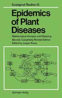 Epidemics of Plant Diseases: Mathematical Analysis and Modeling by Jürgen Kranz