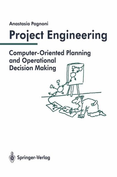 Project Engineering: Computer-Oriented Planning and Operational Decision Making by Anastasia Pagnoni