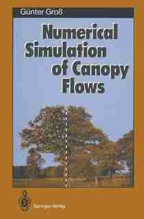 Numerical Simulation of Canopy Flows by Günter Gro