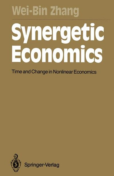 Synergetic Economics: Time and Change in Nonlinear Economics by Wei-bin Zhang