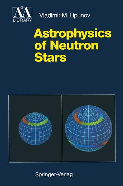 Astrophysics of Neutron Stars by Vladimir M. Lipunov