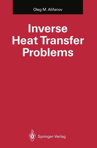 Inverse Heat Transfer Problems by Oleg M. Alifanov
