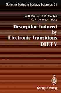Desorption Induced by Electronic Transitions DIET V: Proceedings of the Fifth International Workshop, Taos, NM, USA, April 1-4, 1992 by Alan R. Burns