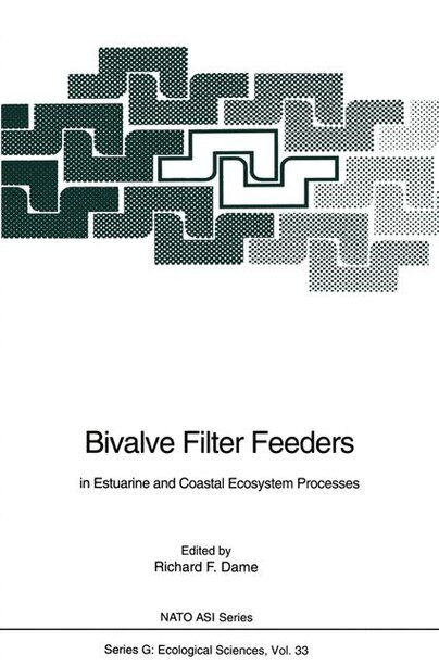 Bivalve Filter Feeders: in Estuarine and Coastal Ecosystem Processes by Richard F. Dame