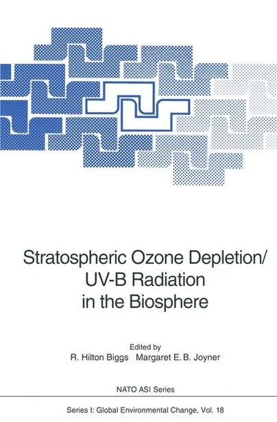 Stratospheric Ozone Depletion/UV-B Radiation in the Biosphere by R. Hilton Biggs