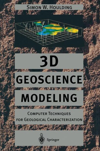 3D Geoscience Modeling: Computer Techniques for Geological Characterization by Simon Houlding