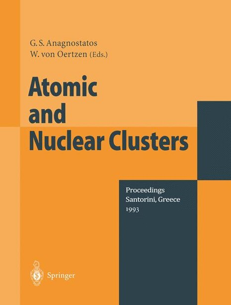 Atomic and Nuclear Clusters: Proceedings of the Second International Conference at Santorini, Greece, June 28 - July 2, 1993 by G.S. Anagostatos