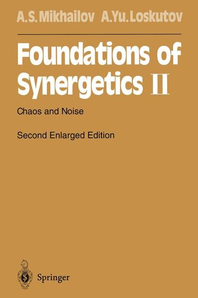 Foundations of Synergetics II: Chaos and Noise by Alexander S. Mikhailov