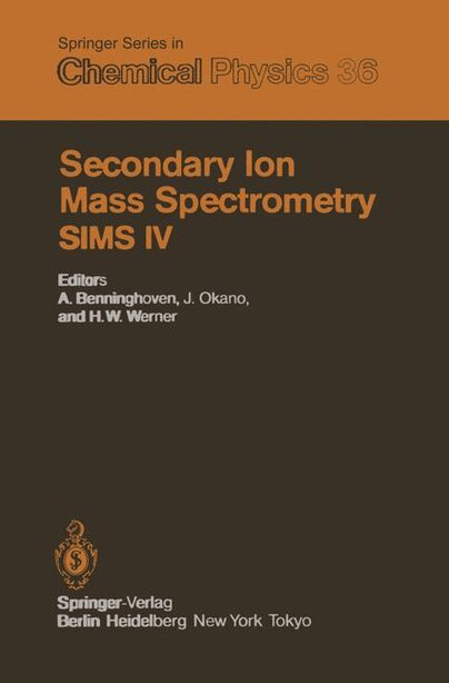 Secondary Ion Mass Spectrometry SIMS IV: Proceedings of the Fourth International Conference, Osaka, Japan, November 13-19, 1983 by A. Benninghoven