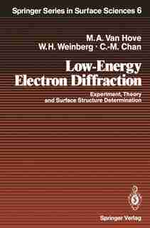 Low-Energy Electron Diffraction: Experiment, Theory and Surface Structure Determination by Michel A. Vanhove
