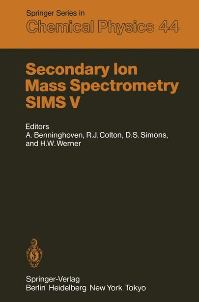 Secondary Ion Mass Spectrometry SIMS V: Proceedings of the Fifth International Conference, Washington, DC, September 30 - October 4, 1985 by Alfred Benninghoven