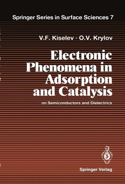 Electronic Phenomena in Adsorption and Catalysis on Semiconductors and Dielectrics by Vsevolod F. Kiselev