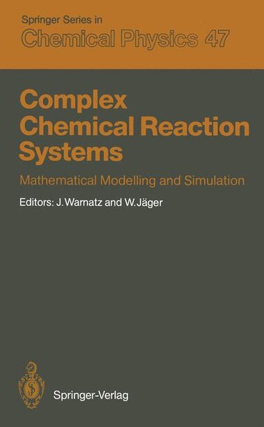 Complex Chemical Reaction Systems: Mathematical Modelling and Simulation Proceedings of the Second Workshop, Heidelberg, Fed. Rep. of by Jürgen Warnatz