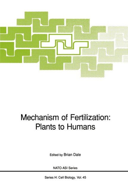 Mechanism Of Fertilization: Plants To Humans by Brian Dale