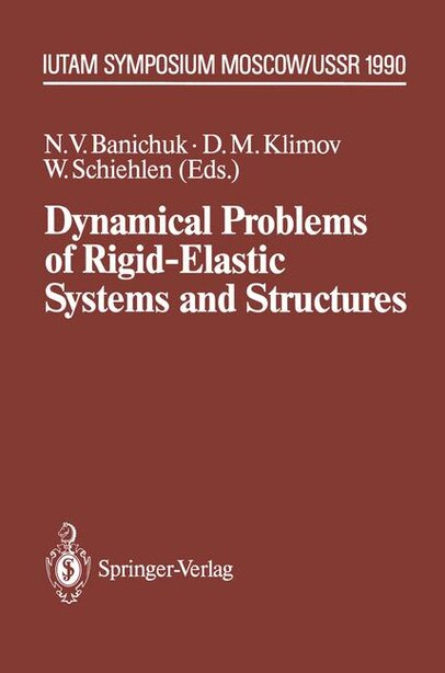 Dynamical Problems of Rigid-Elastic Systems and Structures: IUTAM Symposium, Moscow, USSR May 23-27,1990 by N.V. Banichuk