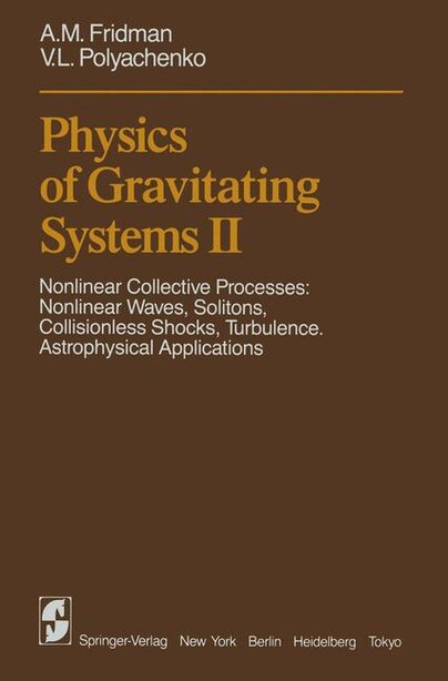 Physics of Gravitating Systems II: Nonlinear Collective Processes: Nonlinear Waves, Solitons, Collisionless Shocks, Turbulence. Astrop by A.M. Fridman