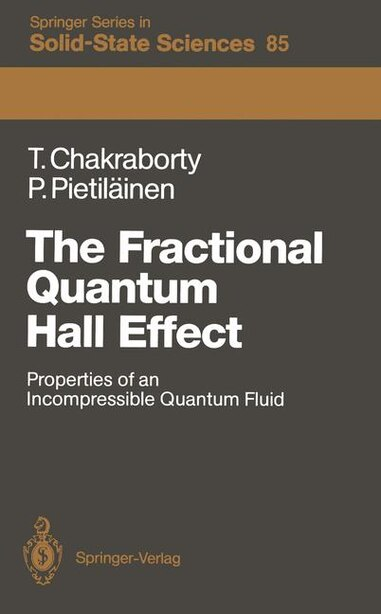 The Fractional Quantum Hall Effect: Properties of an Incompressible Quantum Fluid by Tapash Chakraborty