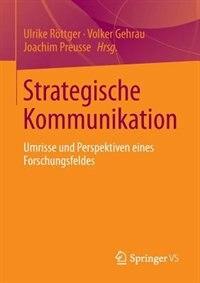Strategische Kommunikation: Umrisse Und Perspektiven Eines Forschungsfeldes by Ulrike Röttger
