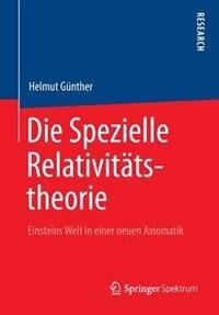 Die Spezielle Relativitätstheorie: Einsteins Welt in einer neuen Axiomatik by Helmut Gunther