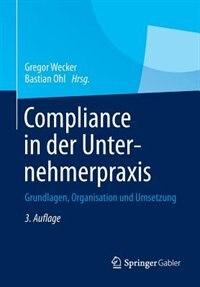 Compliance in der Unternehmerpraxis: Grundlagen, Organisation und Umsetzung by Gregor Wecker