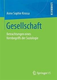 Gesellschaft: Relevanz eines Kernbegriffs der Soziologie im Wandel
