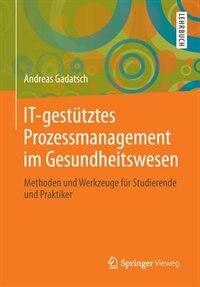 IT-gestütztes Prozessmanagement im Gesundheitswesen: Methoden und Werkzeuge für Studierende und Praktiker by Andreas Gadatsch