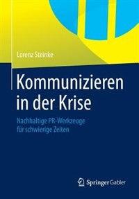 Book Kommunizieren in der Krise: Nachhaltige PR-Werkzeuge für schwierige Zeiten by Lorenz Steinke
