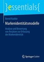 Markenidentitätsmodelle: Analyse und Bewertung von Ansätzen zur Erfassung der Markenidentität