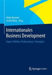 Internationales Business Development: Export-Märkte, Risikoanalyse, Strategien by Hatto Brenner