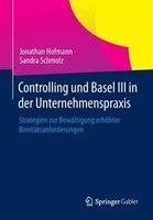 Controlling und Basel III in der Unternehmenspraxis: Strategien zur Bewältigung erhöhter…