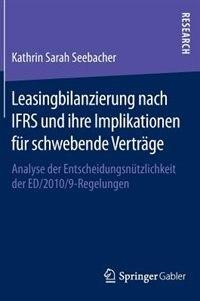 Leasingbilanzierung nach IFRS und ihre Implikationen für schwebende Verträge: Analyse der Entscheidungsnützlichkeit der ED/2010/9-Regelungen by Kathrin Seebacher