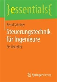 Steuerungstechnik für Ingenieure: Ein Überblick by Bernd Schröder