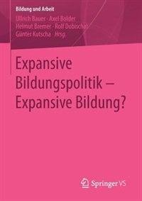 Expansive Bildungspolitik - Expansive Bildung? by Ullrich Bauer