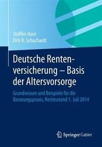 Deutsche Rentenversicherung - Basis der Altersvorsorge: Grundwissen und Beispiele für die Beratungspraxis,  Rechtsstand 1. Juli 2014 by Steffen Horn