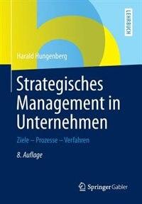 Strategisches Management in Unternehmen: Ziele - Prozesse - Verfahren by Harald Hungenberg