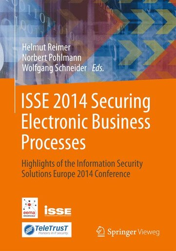 ISSE 2014 Securing Electronic Business Processes: Highlights Of The Information Security Solutions Europe 2014 Conferenc: Highlights Of The Informati by Helmut Reimer