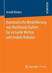 Automatische Modellierung von Waldlandschaften für virtuelle Welten und mobile Roboter by Arnold Bücken