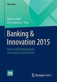 Banking & Innovation 2015: Ideen und Erfolgskonzepte von Experten für die Praxis by Marcel Seidel