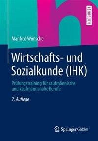Wirtschafts- und Sozialkunde (IHK): Prüfungstraining für kaufmännische und kaufmannsnahe Berufe by Manfred Wünsche