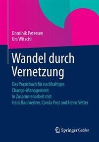 Wandel durch Vernetzung: Das Praxisbuch für nachhaltiges Change-Management In Zusammenarbeit mit: Hans Baumeister, Carola Pu by Dominik Petersen