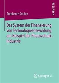 Das System der Finanzierung von Technologieentwicklung am Beispiel der Photovoltaik-Industrie by Stephanie Steden
