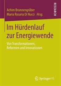 Im Hürdenlauf zur Energiewende: Von Transformationen, Reformen und Innovationen by Achim Brunnengräber