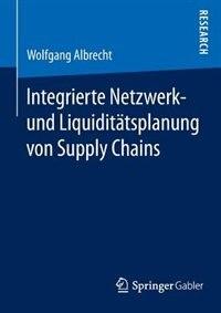 Integrierte Netzwerk- und Liquiditätsplanung von Supply Chains by Wolfgang Albrecht