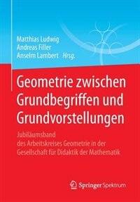 Geometrie zwischen Grundbegriffen und Grundvorstellungen: Jubiläumsband des Arbeitskreises Geometrie in der Gesellschaft für Didaktik der Mathematik by Matthias Ludwig